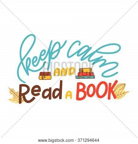 Hand Drawn Lettering Quote For Poster Design Isolated On White Background. Keep Calm And Read A Book