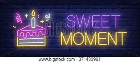 Sweet Moment Neon Sign. Peace Of Cake With Burning Candle And Streamers On Brick Wall Background. Il