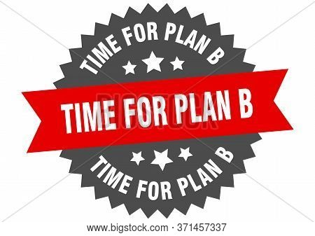 Time For Plan B Sign. Time For Plan B Circular Band Label. Round Time For Plan B Sticker