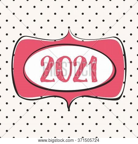 2021 In Hand Drawn Vector Frame Design Card On Pastel Polka Dots Background
