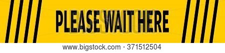 Please Wait Here High Alert Text Printable Banner Floor Sticker For Supermarket, Shopping Mall And P