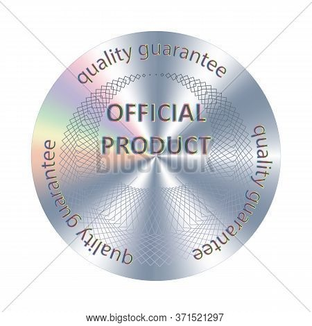 Official Product Circle Hologram Sticker. Vector Official Assurance, Seal, Stamp, Warranty For Label