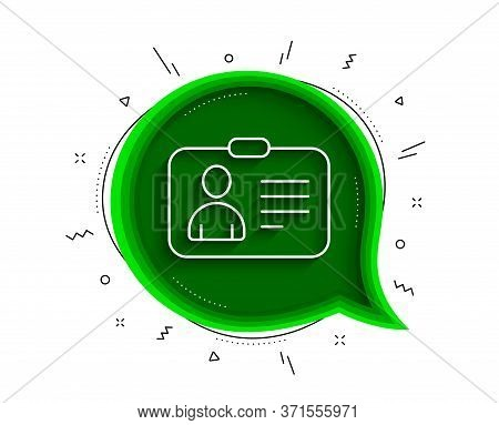 Id Card Line Icon. Chat Bubble With Shadow. User Profile Sign. Person Silhouette Symbol. Identificat