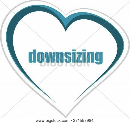 Text Downsizing. Business Concept . Love Heart Icon Button For Web Services And Apps