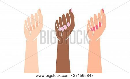 Girl Power. Three Female Hands Are Raised Up. The Concept Of Feminism, Equality, Freedom And Women's