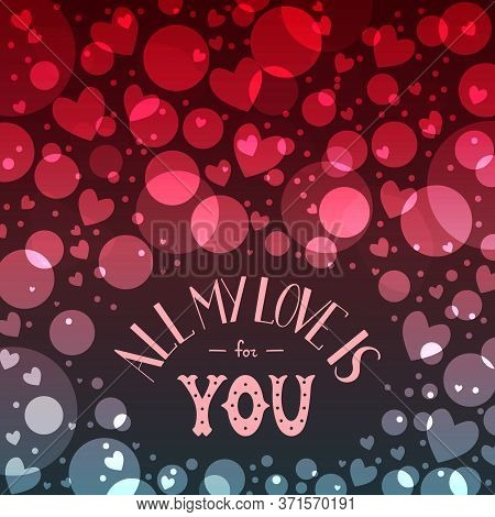 St. Valentines Day Card With Bokeh. Phrase All My Love Is For You. Colorful Holiday Background. Hand