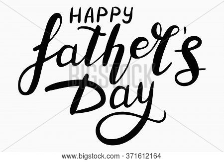 Happy Father's Day. Lettering Calligraphy Illustration To Design Greeting Cards Or Posters. Typograp