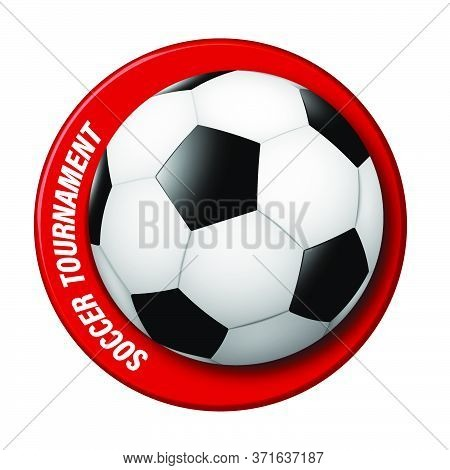 Realistic Soccer Ball With A Ring Around. Logo For The Championship, Football Competition. Team Spor
