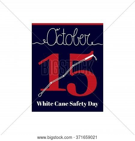 Calendar Sheet, Vector Illustration On The Theme Of White Cane Safety Day. October 15. Decorated Wit