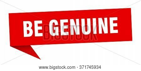 Be Genuine Speech Bubble. Be Genuine Ribbon Sign. Be Genuine Banner
