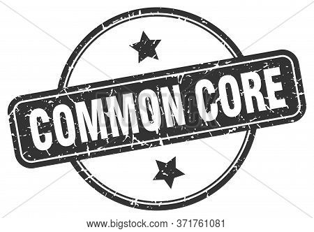 Common Core Stamp. Common Core Round Vintage Grunge Sign. Common Core