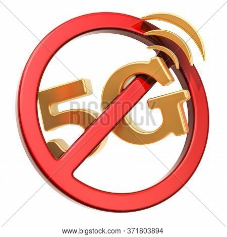 Forbidden 5g Concept. 5g With Ban Red Prohibition Circle. 3d Rendering Isolated On White Background
