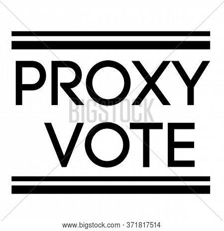 Proxy Vote Sign On White Background. Sticker, Stamp