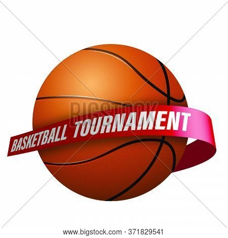 Realistic Basketball Ball With Ribbon Entwined Around. Logo For Championship, Basketball Competition