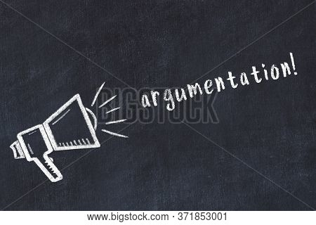 Chalk Drawing Of Loudspeaker And Handwritten Inscription Argumentation On Black Desk