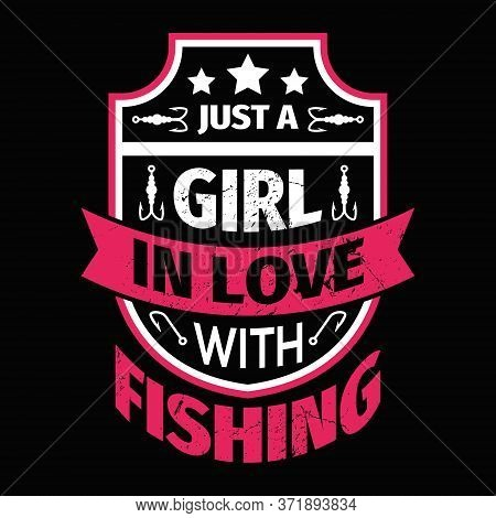 Just A Girl In Love With Fishing - Fishing T Shirts Design,vector Graphic, Typographic Poster Or T-s