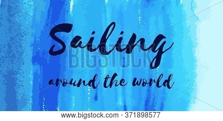 Nautical Lettering On Gradient Turquoise Indigo Blue Watercolor Texture Background. Sailing Around T