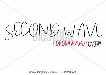 Second Wave, Coronavirus, Covid19 Text In Black On White Isolated Background. Concept Of Fear Of Sec