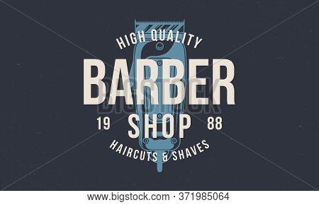 Vintage Barbershop Logo. Barber Shop Print With Hair Clipper. Vintage Poster For Barber Shop. Retro