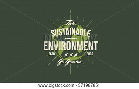 Sustainable Environment Logo Concept. Vintage Ecology Poster With Earth. Modern Design Poster. Retro