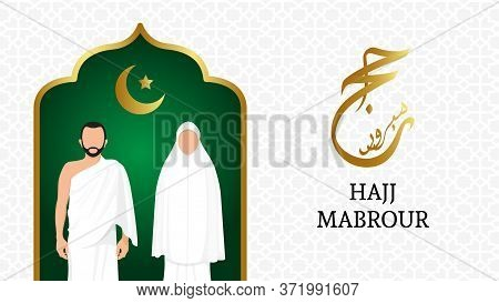 Hajj Mabrour Background With Kaaba, Arabic Calligraphy, Men And Women Wearing Ihram Cloth. Translati