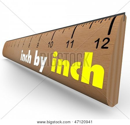 The words Inch by Inch on a wooden ruler to measure your incremental growth, increase or length