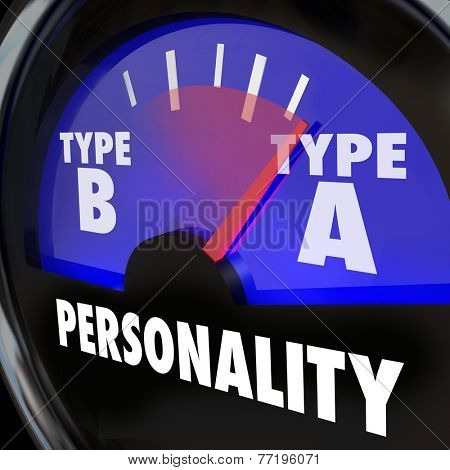 Type A Personality words on a gauge with needle pointing to the diagnosis or test result of a person with great ambition and drive, or anxiety and stress