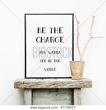 Motivational Frame Be The Change. Hipster Scandinavian Style Room Interior