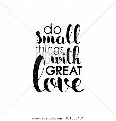 Do small things with great love handwritten lettering. Inspirational and motivational quote. Modern vector hand drawn calligraphy with grunge overlay texture for your banner poster or postcard design