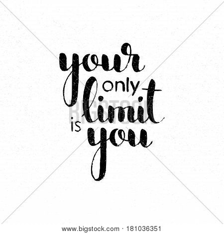 Your only limit is you handwritten lettering. Inspirational and motivational quote. Modern vector hand drawn calligraphy with grunge overlay texture for your banner poster or postcard design