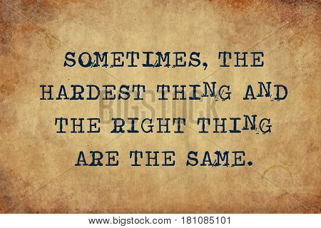 Inspiring motivation quote of sometimes, the hardest thing and the right thing are the same with typewriter text. Distressed Old Paper with Typing image.