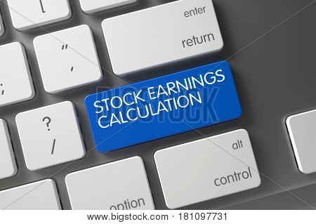 Stock Earnings Calculation Concept Computer Keyboard with Stock Earnings Calculation on Blue Enter Button Background, Selected Focus. 3D Illustration.