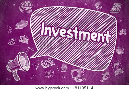 Investment on Speech Bubble. Cartoon Illustration of Screaming Loudspeaker. Advertising Concept. Business Concept. Loudspeaker with Wording Investment. Doodle Illustration on Purple Chalkboard.