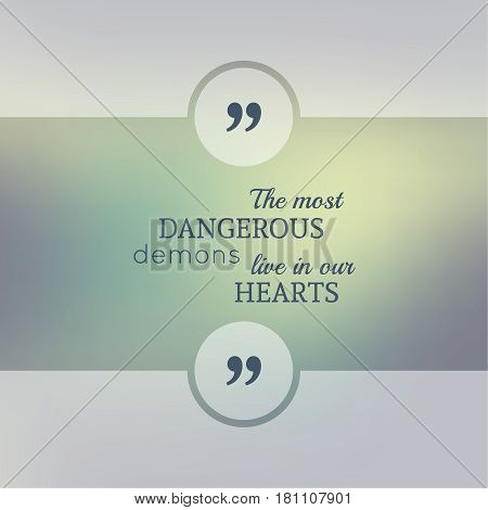 Abstract Blurred Background. Inspirational quote. wise saying in square. for web, mobile app. The most dangerous demons live in our hearts