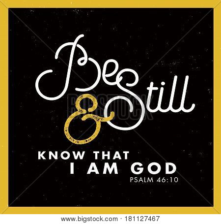 Be Still and Know that I am God Bible Scripture Typography Design Emblem with black and gold vintage background