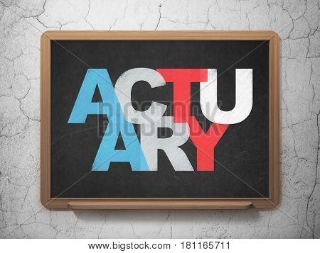 Insurance concept: Painted multicolor text Actuary on School board background, 3D Rendering