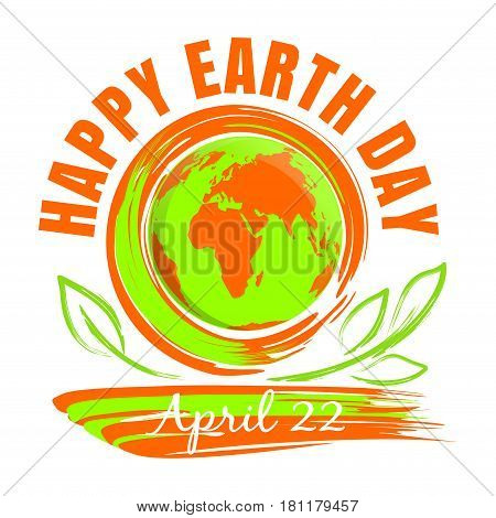 Happy Earth Day. April 22. Earth Day card with Earth globe and green leaves. Hand drawn grunge style art. Vector illustration