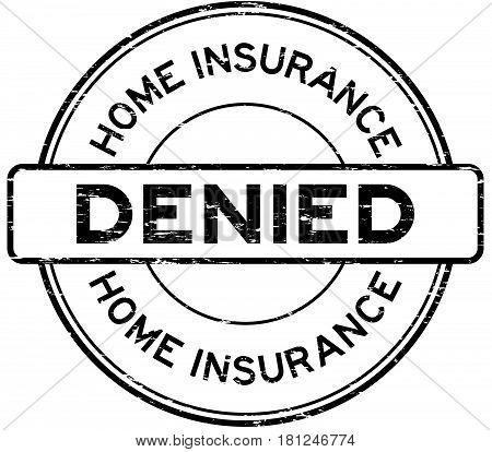 Grunge home insurance denied round rubber seal stamp