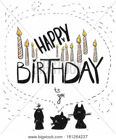 Hand drawn vector Happy Birthday to you greeting card template with birthday cake candles and cartoon black cats isolated on white background.Cute vector birthday card.Lettering.