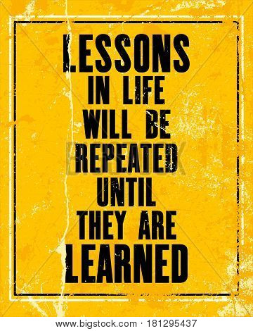 Inspiring motivation quote with text Lessons In Life Will be Repeated Until They Are Learned. Vector typography poster design concept. Distressed old metal sign texture.