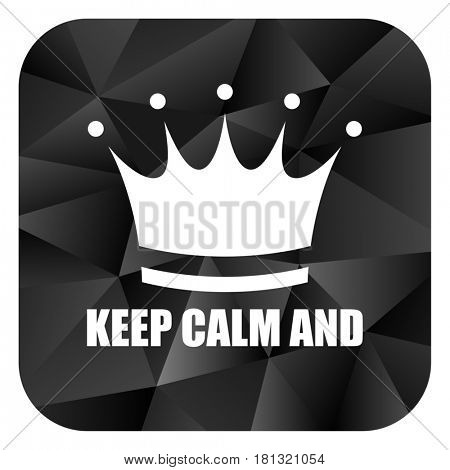 Keep calm and black color web modern brillant design square internet icon on white background.