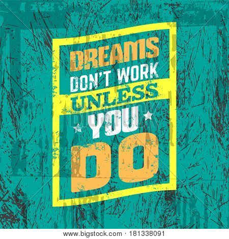 Dreams don't work unless you do. Quote typographical background about hard work and progress . Vector template for card banner print for t-shirt.