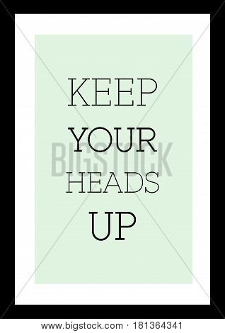 Lettering quotes motivation about life quote. Calligraphy Inspirational quote. Keep your heads up.
