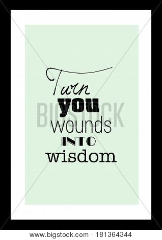 Lettering quotes motivation about life quote. Calligraphy Inspirational quote. Turn you wounds into wisdom.