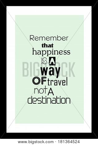 Lettering quotes motivation about life quote. Calligraphy Inspirational quote. Remember that happiness is a way of travel, not a destination.