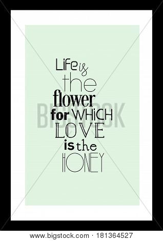 Lettering quotes motivation about life quote. Calligraphy Inspirational quote. Life is the flower for which love is the honey