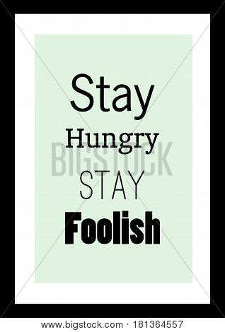 Lettering quotes motivation about life quote. Calligraphy Inspirational quote. Stay hungry, stay foolish.