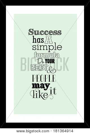 Lettering quotes motivation about life quote. Calligraphy Inspirational quote. Success has a simple formula: do your best, and people may like it.