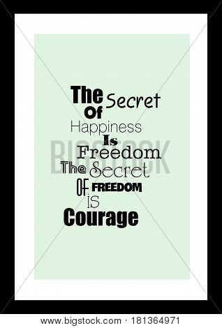 Lettering quotes motivation about life quote. Calligraphy Inspirational quote. The secret of happiness is freedom the secret of freedom is courage.