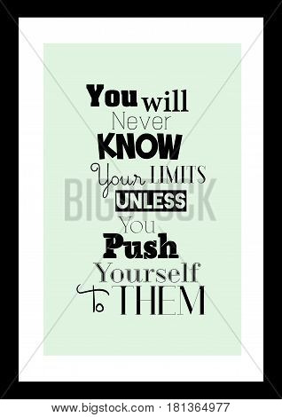 Lettering quotes motivation about life quote. Calligraphy Inspirational quote. You will never know your limits unless you push yourself to them.
